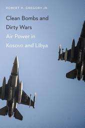 Clean Bombs and Dirty Wars: Air Power in Kosovo and Libya