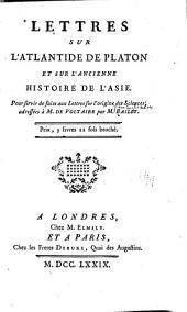 Lettres sur l'Atlantide de Platon et sur l'ancienne histoire de l'Asie. l'our servir de suite aux Lettres sur l'origine des sciences