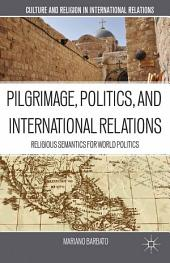 Pilgrimage, Politics, and International Relations: Religious Semantics for World Politics