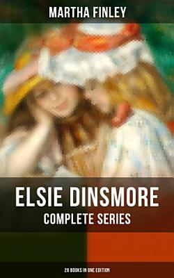 ELSIE DINSMORE Complete Series  28 Books in One Edition