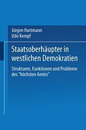"""Staatsoberhäupter in westlichen Demokratien: Strukturen, Funktionen und Probleme des """"höchsten Amtes"""""""