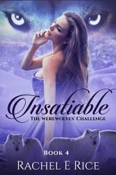 Insatiable: The Werewolves' Challenge #4: Werewolf Romance Adventure