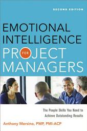 Emotional Intelligence for Project Managers: The People Skills You Need to Achieve Outstanding Results, Edition 2