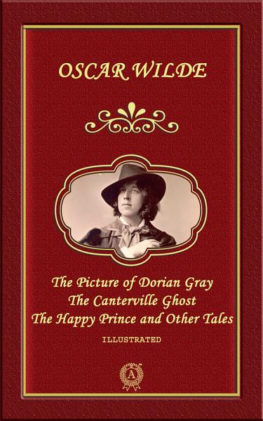 The Picture of Dorian Gray, The Canterville Ghost, The Happy Prince and Other Tales (illustrated)