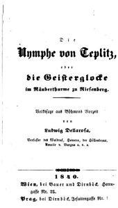 Die Nymphe von Teplitz: oder, Die Geisterglocke im Räuberthurme zu Riesenberg