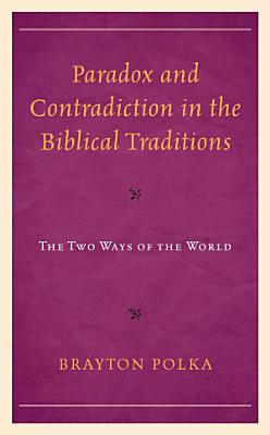 Paradox and Contradiction in the Biblical Traditions