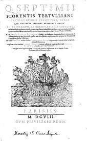 Q. Septimii Florentis Tertulliani ... Opera ... omnia: Ab eodem Pamelii recens adiecta, Tertulliani vita ... aliaque prolegomena