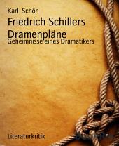 Friedrich Schillers Dramenpläne: Geheimnisse eines Dramatikers