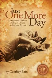 Just One More Day: A Dog Lovers Guide to Quality of Life and Healing from Pet Loss