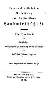 Kurze und vollständige anleitung zur schweizerischen landwirthschaft: Ein handbuch für gutsbesitzer, vorzüglich aber zur belehrung für den landmann