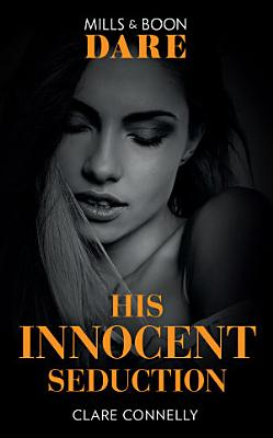 His Innocent Seduction  Mills   Boon Dare   Guilty as Sin