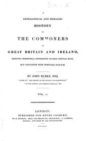 A genealogical and heraldic History of the Commoners of Great Britain and Ireland, enjoying territorial possessions or high official rank, but uninvested with heritable honours: Volume 2
