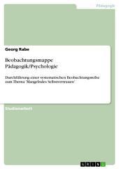 Beobachtungsmappe Pädagogik/Psychologie: Durchführung einer systematischen Beobachtungsreihe zum Thema 'Mangelndes Selbstvertrauen'
