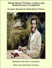 Alfred Russel Wallace: Letters and Reminiscences (Complete)