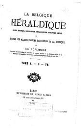 La Belgique héraldique: recueil historique, chronologique, généalogique et biographique complet de toutes les maisons nobles, reconnues de la Belgique ...