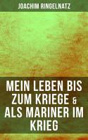 Joachim Ringelnatz  Mein Leben bis zum Kriege   Als Mariner im Krieg PDF