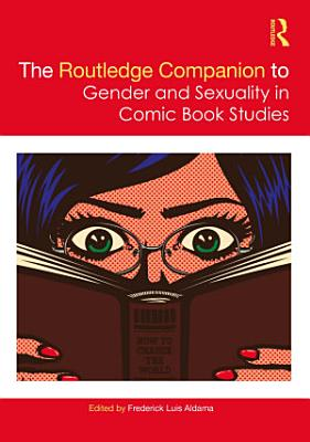 The Routledge Companion to Gender and Sexuality in Comic Book Studies
