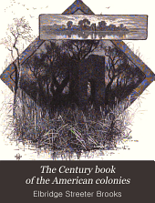 The Century Book of the American Colonies: The Story of the Pilgrimage of a Party of Young People to the Sites of the Earliest American Colonies