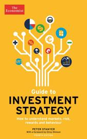 Guide to Investment Strategy: How to understand markets, risk, rewards and behaviour, Edition 4