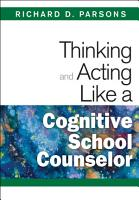 Thinking and Acting Like a Cognitive School Counselor PDF