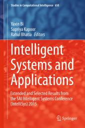 Intelligent Systems and Applications: Extended and Selected Results from the SAI Intelligent Systems Conference (IntelliSys) 2015