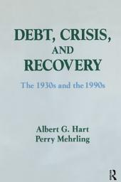 Debt, Crisis and Recovery: The 1930's and the 1990's: The 1930's and the 1990's