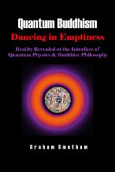 Quantum Buddhism   Dancing in Emptiness   Reality Revealed at the Interface of Quantum Physics and Buddhist Philosophy PDF