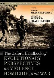The Oxford Handbook Of Evolutionary Perspectives On Violence  Homicide  And War