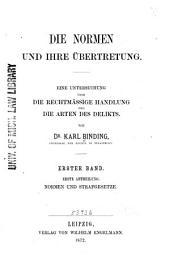 Die Normen und ihre Übertretung: eine Untersuchung über die Rechtmässige Handlung und die Arten des Delikts, Band 1