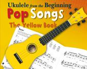 Ukulele From The Beginning: Pop Songs (The Yellow Book)