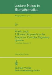 "Kinetic Logic: A Boolean Approach to the Analysis of Complex Regulatory Systems: Proceedings of the EMBO Course ""Formal Analysis of Genetic Regulation"", Held in Brussels, September 6–16, 1977"