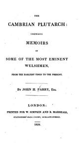 The Cambrian Plutarch: Comprising Memoirs of Some of the Most Eminent Welshmen, from the Earliest Times to the Present