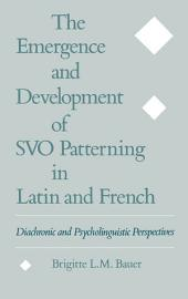 The Emergence and Development of SVO Patterning in Latin and French: Diachronic and Psycholinguistic Perspectives