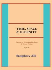 Time, Space & Eternity: (Poems of Timeless Horizon & Great Vistas), Volume 3