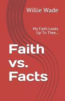 Faith Vs. Facts