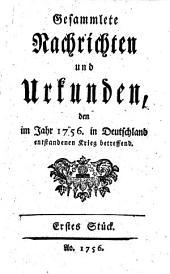 Gesammlete Nachrichten und Urkunden den im Jahr 1756 in Deutschland enstandenen Krieg betreffend: Band 1