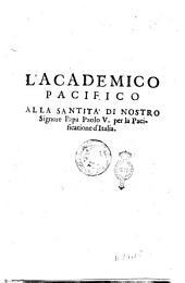 L'Academico Pacifico alla santita' di nostro signore papa Paolo 5. per la pacificatione d'Italia