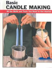 Basic Candle Making: All the Skills and Tools You Need to Get Started