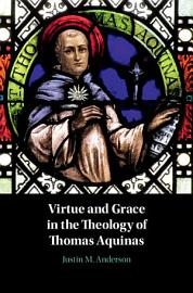 Virtue And Grace In The Theology Of Thomas Aquinas