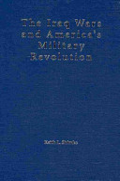 The Iraq Wars and America s Military Revolution PDF