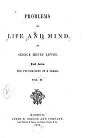 Problems of Life and Mind: The principles of certitude. From the known to the unknown. Matter and force. Force and cause. The absolute in the correlations of feeling and motion. Appendix: Imaginary geometry and the truth of axioms. Lagrange and Hegel: the speculative method. Action at a distance