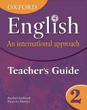 Oxford English: An International Approach: Teacher's Guide 2