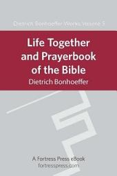 Life Together and Prayerbook of the Bible: Dietrich Bonhoeffer Works