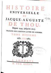 Histoire universelle de Jacque-Auguste de Thou: Depuis 1543 jusqu'en 1607 : traduite sur l'editione latine de Londres. Tome dixieme. 1587-1589