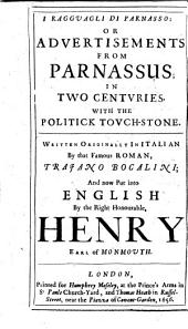 I Ragguagli Di Parnasso: Or Aduertisements from Parnassus; in Two Centuries. With the Politick Touch-stone. Written Originally in Italian by that Famous Roman Traiano Bocalini; and Now Put Into English by the Right Honourable, Henry Earl of Monmouth