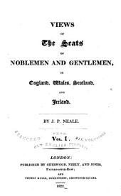 Views of the Seats of Noblemen and Gentlemen, in England, Wales, Scotland, and Ireland: Volume 1
