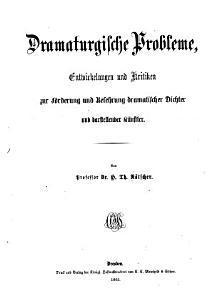 Dramaturgische Probleme  Entwickelungen und Kritiken zur F  rderung und Belehrung dramatischer Dichter und darstellender K  nstler PDF