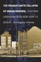 The Transatlantic Collapse of Urban Renewal PDF
