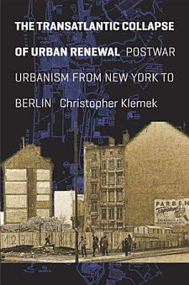 The Transatlantic Collapse of Urban Renewal