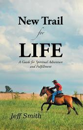 New Trail for Life: A Guide for Spiritual Adventure and Fulfillment